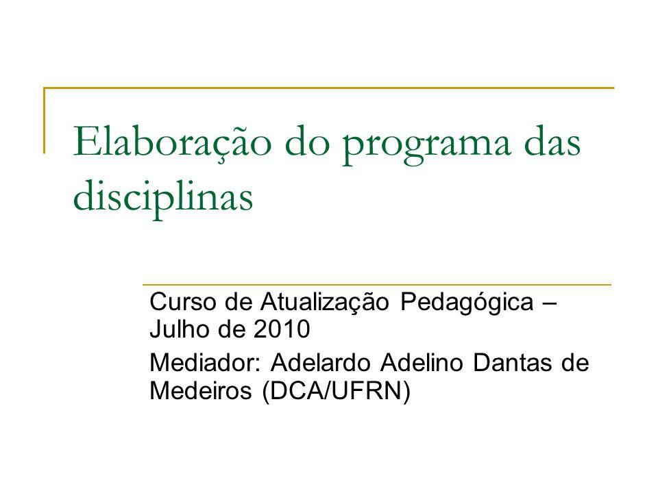 Elaboração do programa das disciplinas Curso de Atualização Pedagógica – Julho de 2010 Mediador: Adelardo Adelino Dantas de Medeiros (DCA/UFRN)