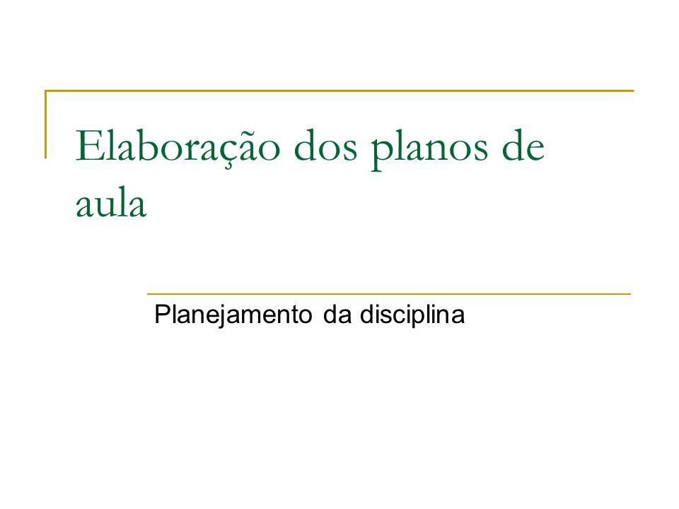 Elaboração dos planos de aula Planejamento da disciplina