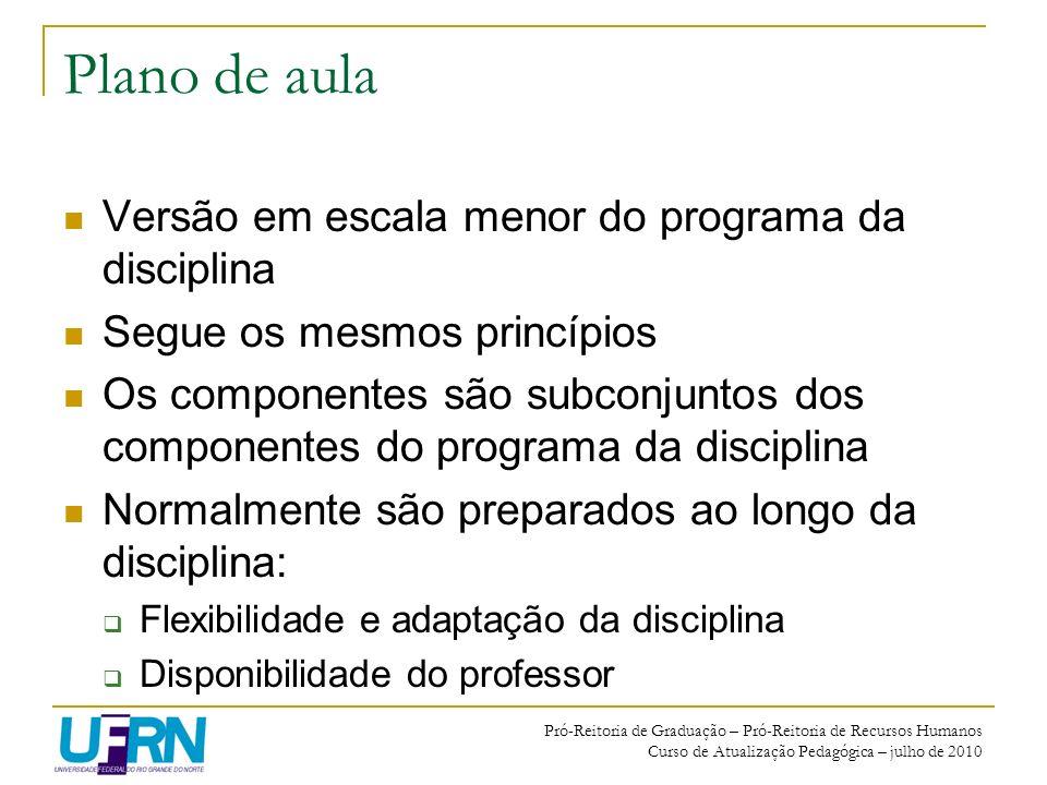 Pró-Reitoria de Graduação – Pró-Reitoria de Recursos Humanos Curso de Atualização Pedagógica – julho de 2010 Plano de aula Versão em escala menor do p