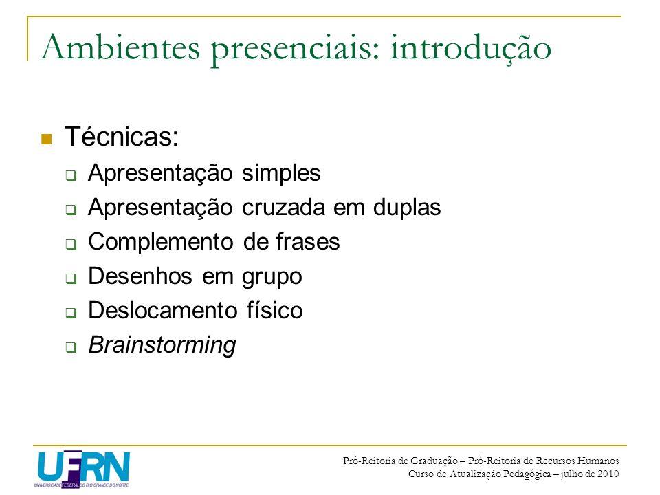 Pró-Reitoria de Graduação – Pró-Reitoria de Recursos Humanos Curso de Atualização Pedagógica – julho de 2010 Ambientes presenciais: introdução Técnica