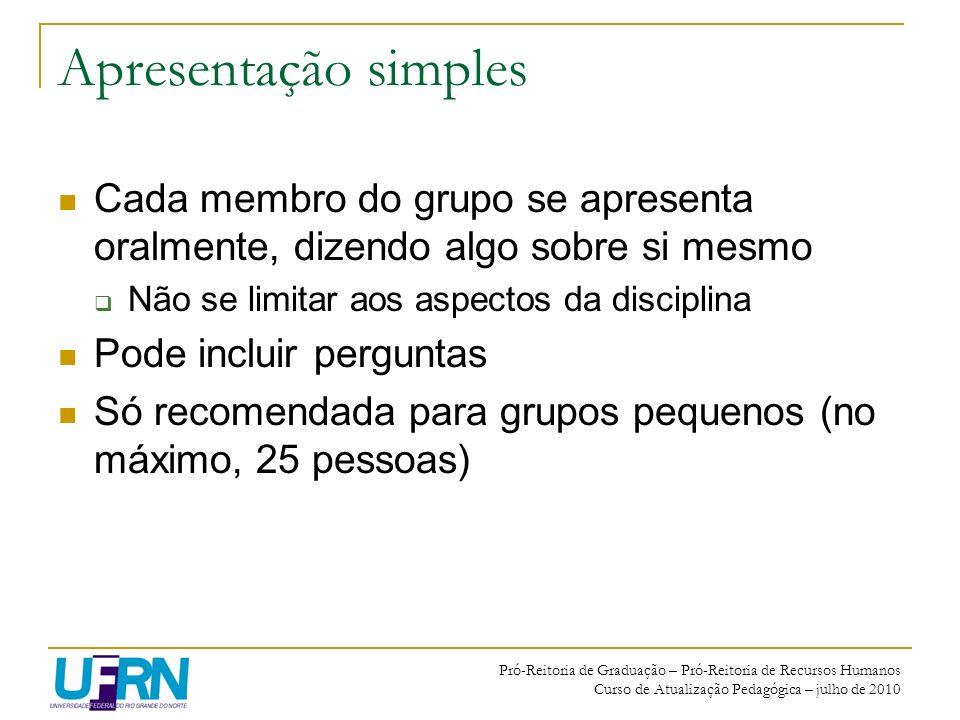 Pró-Reitoria de Graduação – Pró-Reitoria de Recursos Humanos Curso de Atualização Pedagógica – julho de 2010 Apresentação simples Cada membro do grupo