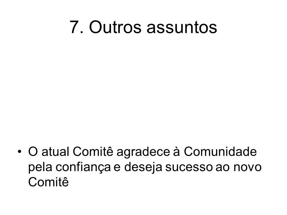 7. Outros assuntos O atual Comitê agradece à Comunidade pela confiança e deseja sucesso ao novo Comitê