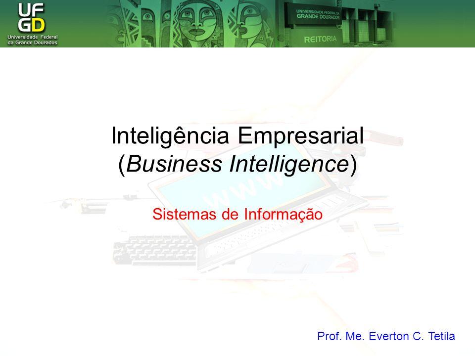 Inteligência Empresarial (Business Intelligence) Sistemas de Informação Prof. Me. Everton C. Tetila