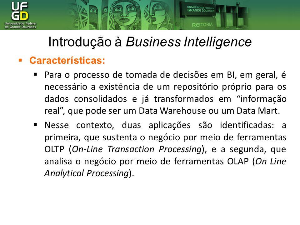 Introdução à Business Intelligence Características: Para o processo de tomada de decisões em BI, em geral, é necessário a existência de um repositório