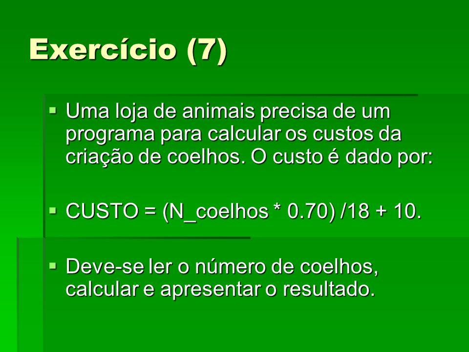 Exercício (7) Uma loja de animais precisa de um programa para calcular os custos da criação de coelhos. O custo é dado por: Uma loja de animais precis