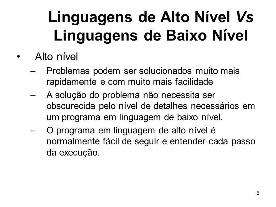 5 Linguagens de Alto Nível Vs Linguagens de Baixo Nível Alto nível –Problemas podem ser solucionados muito mais rapidamente e com muito mais facilidad