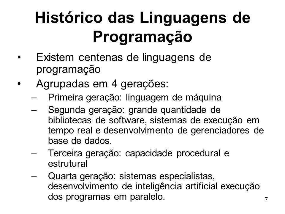 7 Histórico das Linguagens de Programação Existem centenas de linguagens de programação Agrupadas em 4 gerações: –Primeira geração: linguagem de máqui