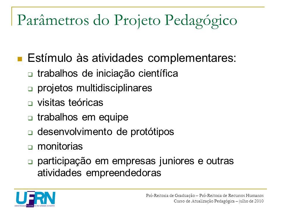 Pró-Reitoria de Graduação – Pró-Reitoria de Recursos Humanos Curso de Atualização Pedagógica – julho de 2010 Parâmetros do Projeto Pedagógico Estímulo