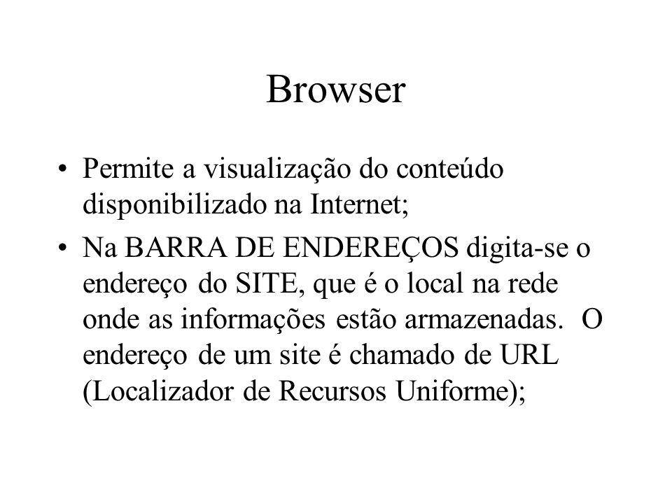 Browser Permite a visualização do conteúdo disponibilizado na Internet; Na BARRA DE ENDEREÇOS digita-se o endereço do SITE, que é o local na rede onde as informações estão armazenadas.
