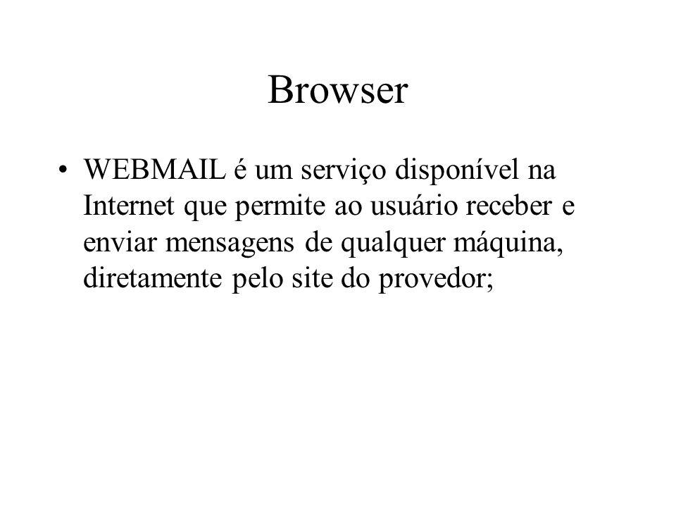 Browser WEBMAIL é um serviço disponível na Internet que permite ao usuário receber e enviar mensagens de qualquer máquina, diretamente pelo site do provedor;