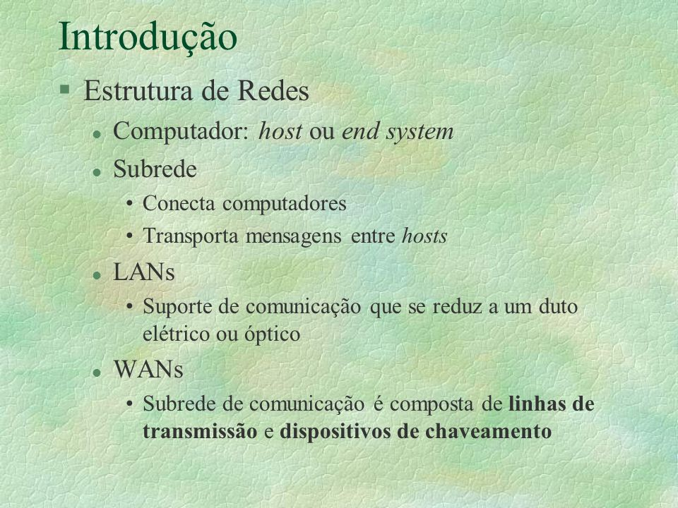 Introdução §Estrutura de Redes l Computador: host ou end system l Subrede Conecta computadores Transporta mensagens entre hosts l LANs Suporte de comu
