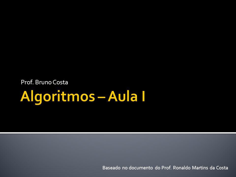 Prof. Bruno Costa Baseado no documento do Prof. Ronaldo Martins da Costa