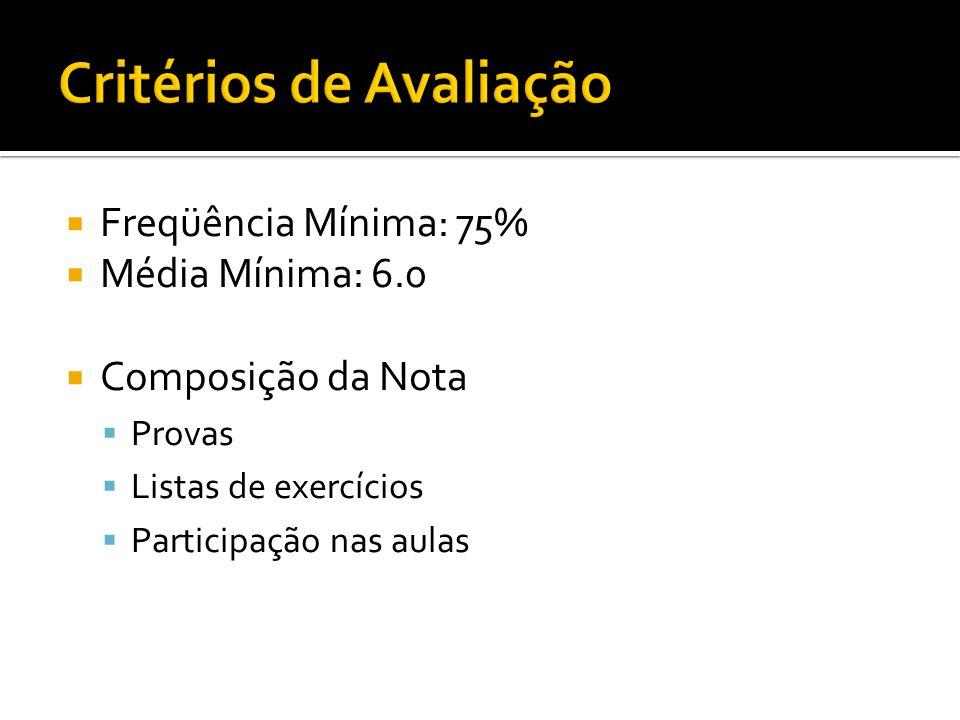 Freqüência Mínima: 75% Média Mínima: 6.0 Composição da Nota Provas Listas de exercícios Participação nas aulas