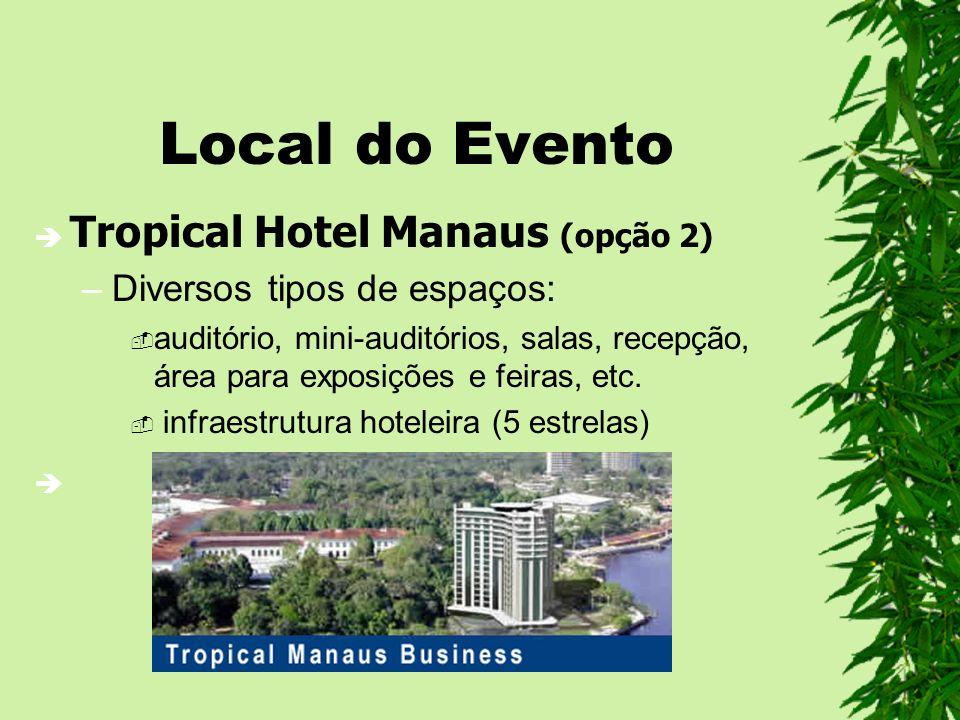 Local do Evento Tropical Hotel Manaus (opção 2) –Diversos tipos de espaços: auditório, mini-auditórios, salas, recepção, área para exposições e feiras