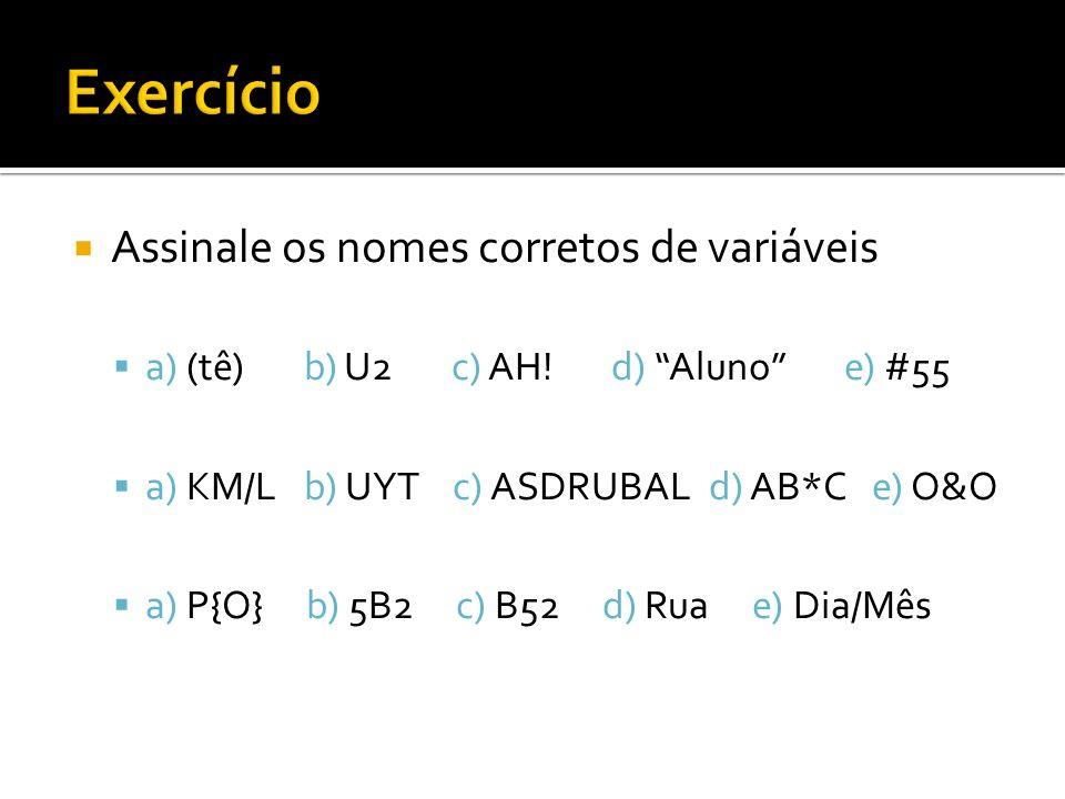 Assinale os nomes corretos de variáveis a) (tê) b) U2 c) AH! d) Aluno e) #55 a) KM/L b) UYT c) ASDRUBAL d) AB*C e) O&O a) P{O} b) 5B2 c) B52 d) Rua e)