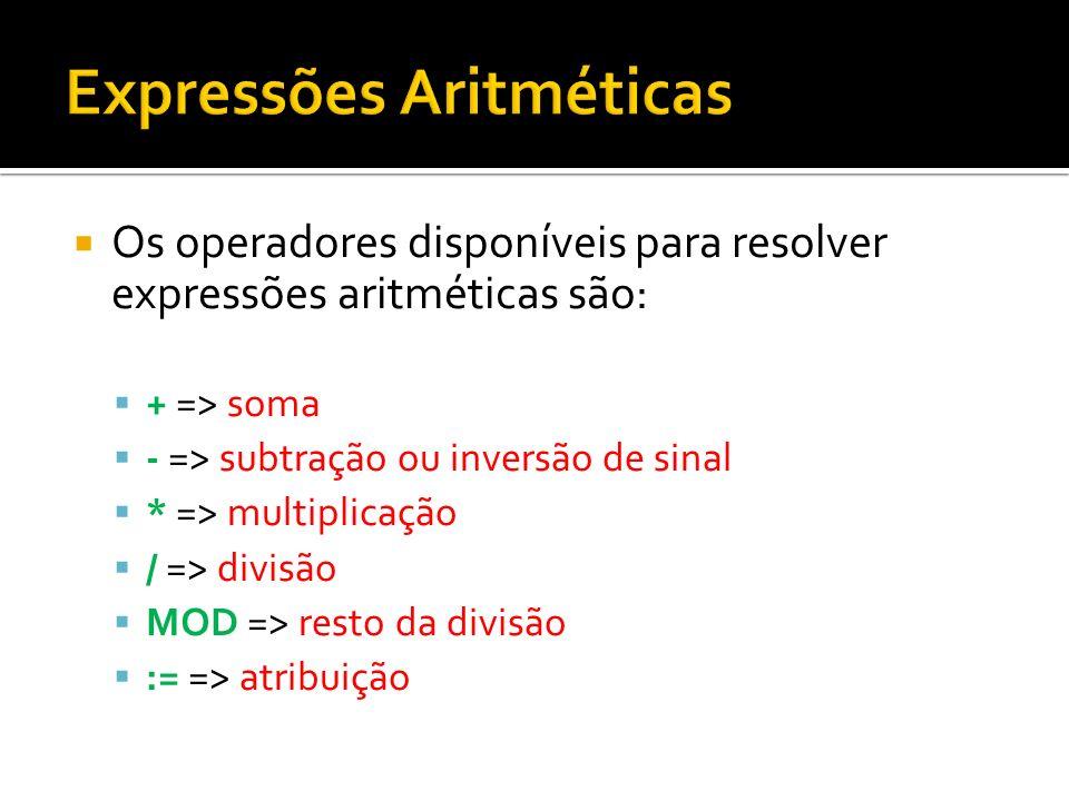 Os operadores disponíveis para resolver expressões aritméticas são: + => soma - => subtração ou inversão de sinal * => multiplicação / => divisão MOD