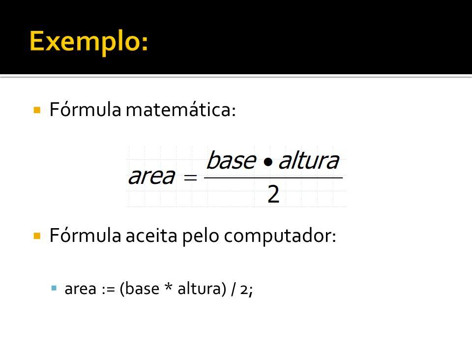 Fórmula matemática: Fórmula aceita pelo computador: area := (base * altura) / 2;
