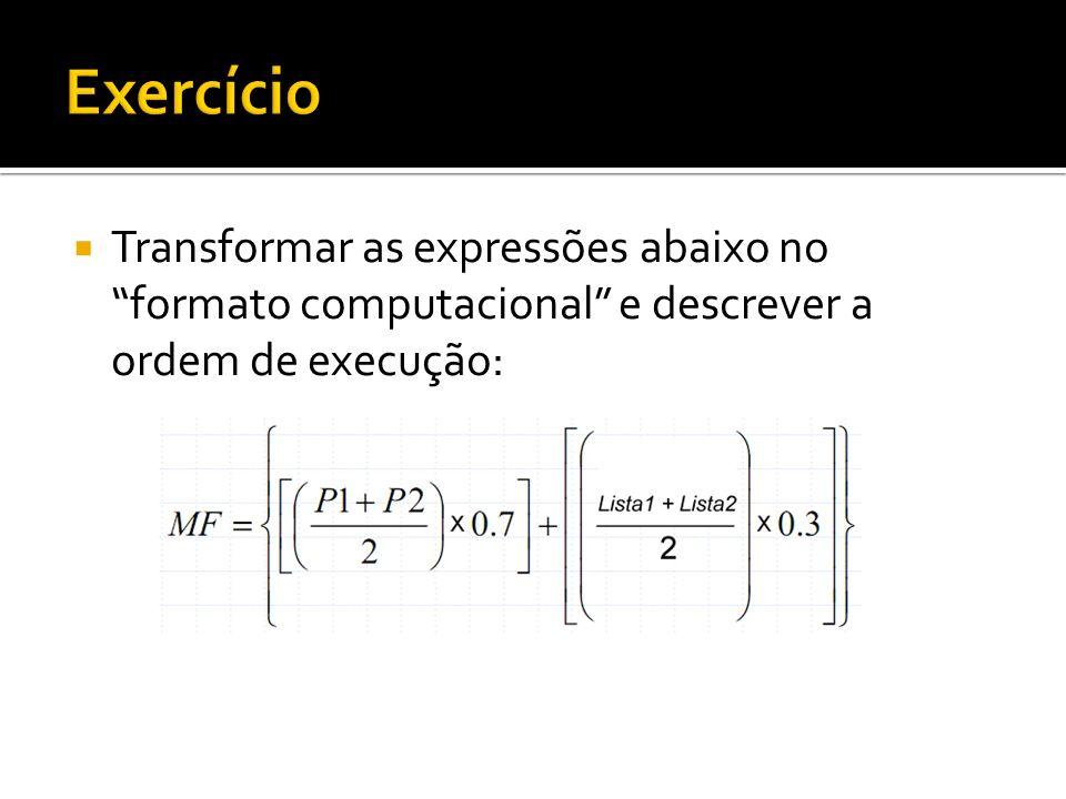 Transformar as expressões abaixo no formato computacional e descrever a ordem de execução: