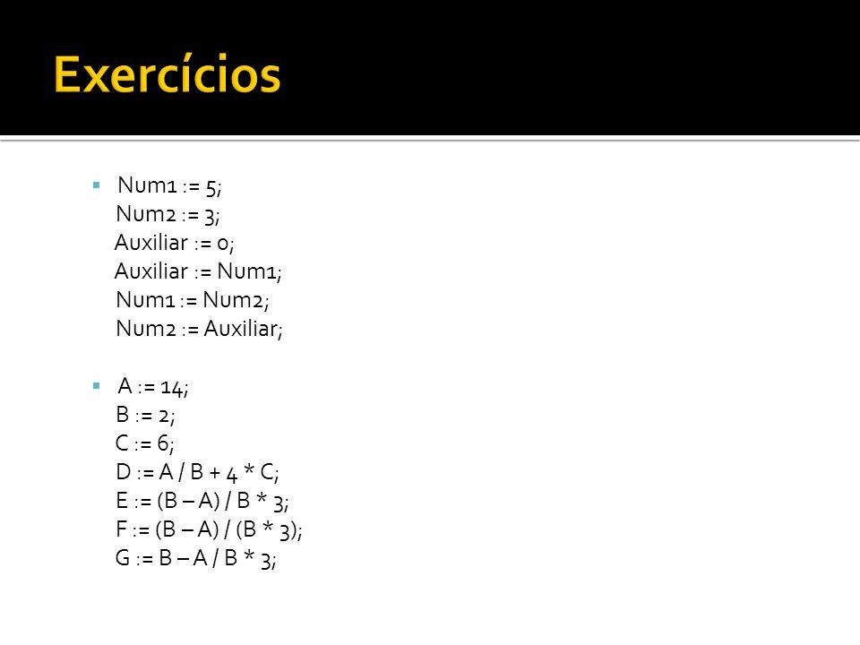 Num1 := 5; Num2 := 3; Auxiliar := 0; Auxiliar := Num1; Num1 := Num2; Num2 := Auxiliar; A := 14; B := 2; C := 6; D := A / B + 4 * C; E := (B – A) / B *