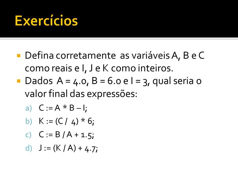Defina corretamente as variáveis A, B e C como reais e I, J e K como inteiros. Dados A = 4.0, B = 6.0 e I = 3, qual seria o valor final das expressões