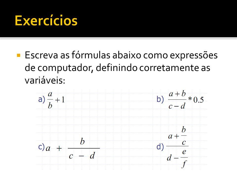 Escreva as fórmulas abaixo como expressões de computador, definindo corretamente as variáveis: