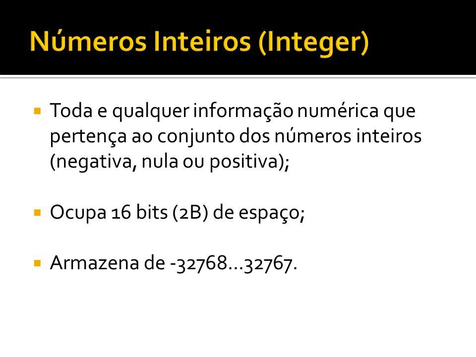 Toda e qualquer informação numérica que pertença ao conjunto dos números inteiros (negativa, nula ou positiva); Ocupa 16 bits (2B) de espaço; Armazena