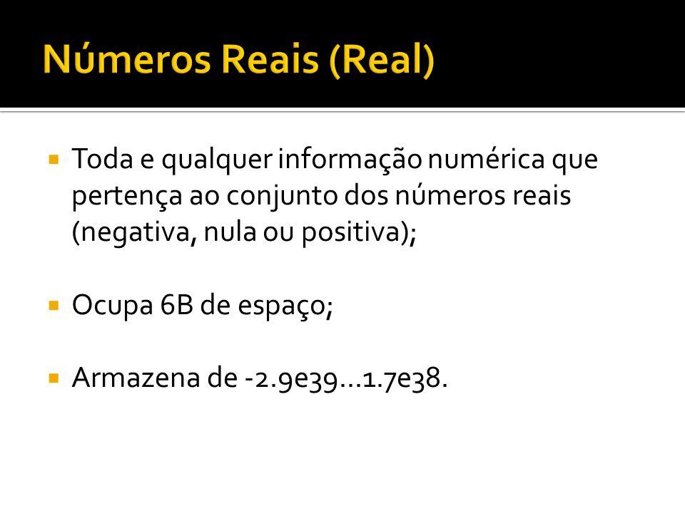 Toda e qualquer informação numérica que pertença ao conjunto dos números reais (negativa, nula ou positiva); Ocupa 6B de espaço; Armazena de -2.9e39..