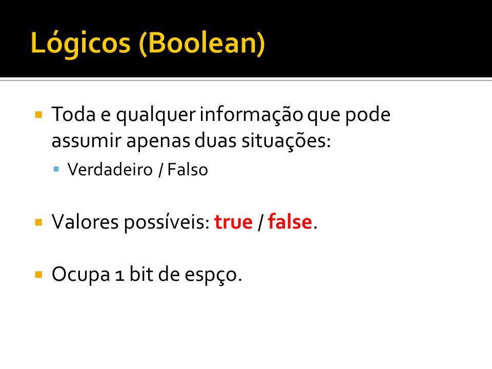 Toda e qualquer informação que pode assumir apenas duas situações: Verdadeiro / Falso Valores possíveis: true / false. Ocupa 1 bit de espço.