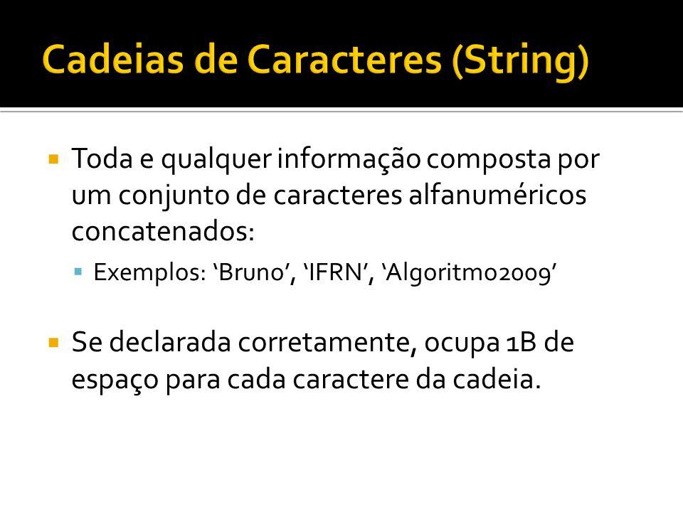 Toda e qualquer informação composta por um conjunto de caracteres alfanuméricos concatenados: Exemplos: Bruno, IFRN, Algoritmo2009 Se declarada corret