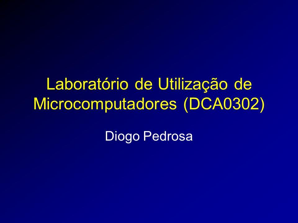 Laboratório de Utilização de Microcomputadores (DCA0302) Diogo Pedrosa