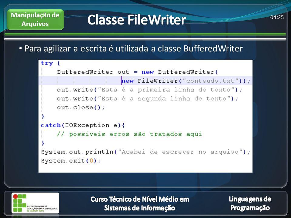 04:27 Para agilizar a escrita é utilizada a classe BufferedWriter Manipulação de Arquivos