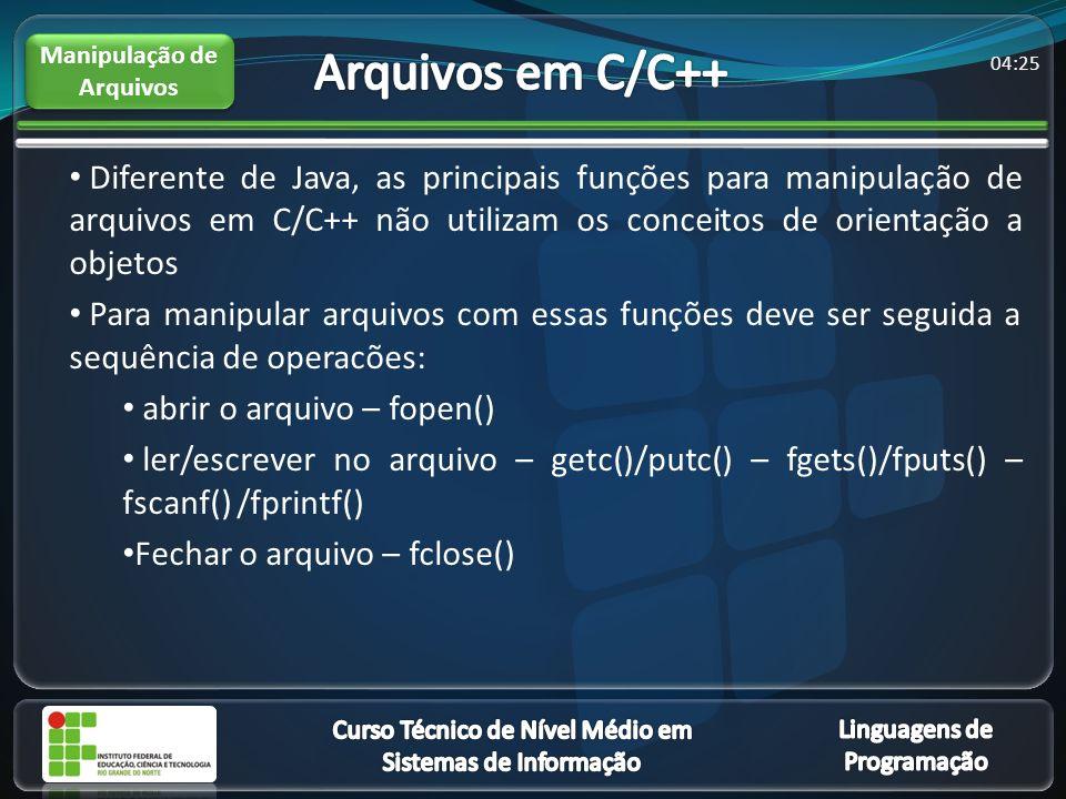 04:27 Diferente de Java, as principais funções para manipulação de arquivos em C/C++ não utilizam os conceitos de orientação a objetos Para manipular arquivos com essas funções deve ser seguida a sequência de operacões: abrir o arquivo – fopen() ler/escrever no arquivo – getc()/putc() – fgets()/fputs() – fscanf() /fprintf() Fechar o arquivo – fclose() Manipulação de Arquivos