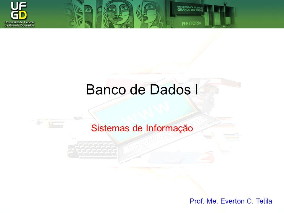 Banco de Dados I Sistemas de Informação Prof. Me. Everton C. Tetila