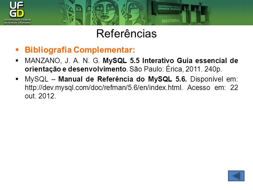Referências Bibliografia Complementar: MANZANO, J. A. N. G. MySQL 5.5 Interativo Guia essencial de orientação e desenvolvimento. São Paulo: Érica, 201