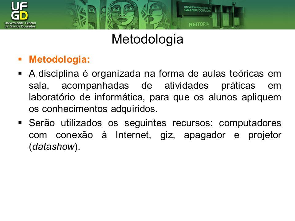 Metodologia Metodologia: A disciplina é organizada na forma de aulas teóricas em sala, acompanhadas de atividades práticas em laboratório de informáti