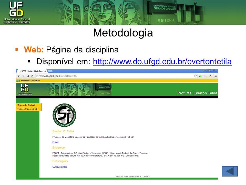 Web: Página da disciplina Disponível em: http://www.do.ufgd.edu.br/evertontetila Metodologia