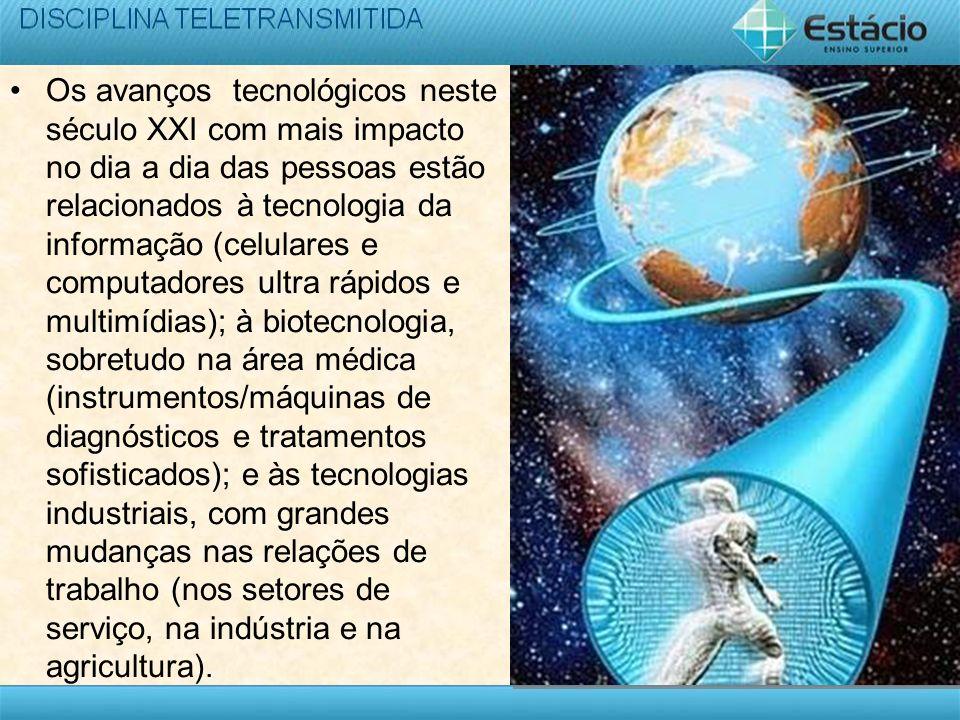 Os avanços tecnológicos neste século XXI com mais impacto no dia a dia das pessoas estão relacionados à tecnologia da informação (celulares e computad