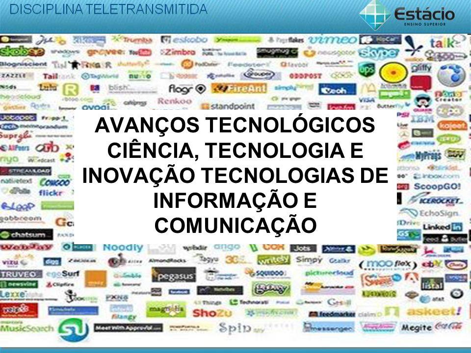 AVANÇOS TECNOLÓGICOS CIÊNCIA, TECNOLOGIA E INOVAÇÃO TECNOLOGIAS DE INFORMAÇÃO E COMUNICAÇÃO