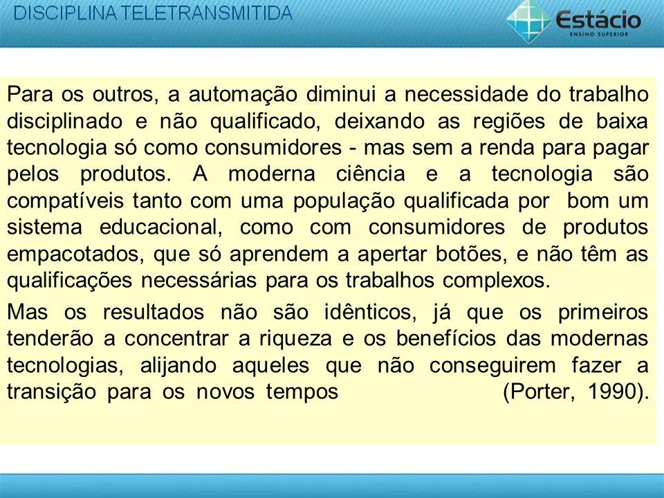 Para os outros, a automação diminui a necessidade do trabalho disciplinado e não qualificado, deixando as regiões de baixa tecnologia só como consumid