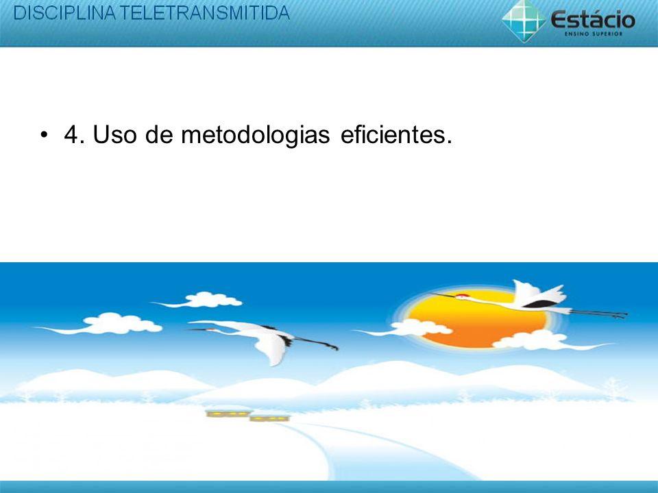 4. Uso de metodologias eficientes.