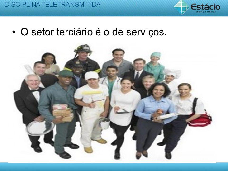 O setor terciário é o de serviços.