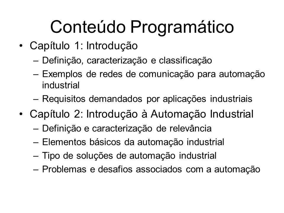 Conteúdo Programático Capítulo 1: Introdução –Definição, caracterização e classificação –Exemplos de redes de comunicação para automação industrial –R