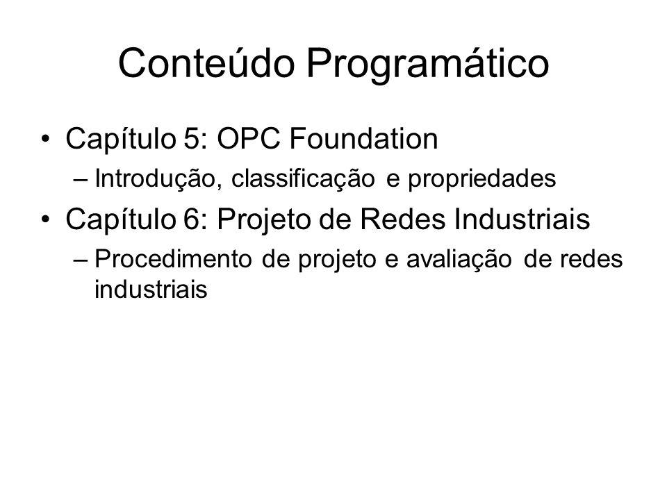 Conteúdo Programático Capítulo 5: OPC Foundation –Introdução, classificação e propriedades Capítulo 6: Projeto de Redes Industriais –Procedimento de p