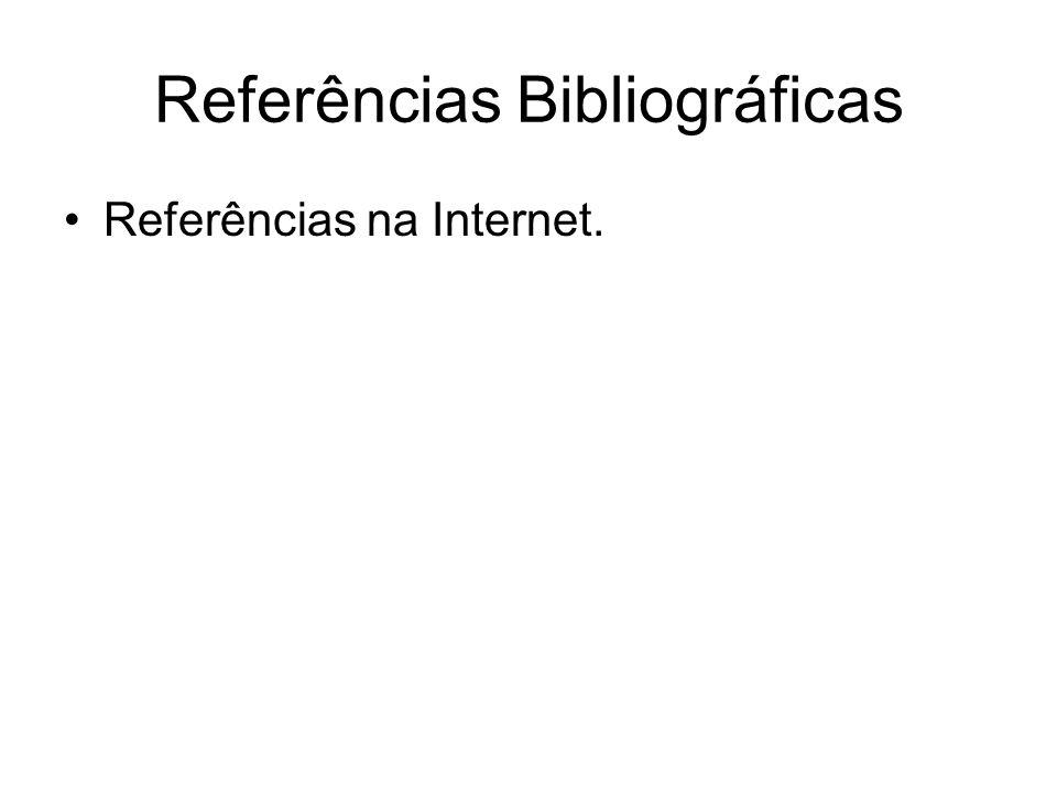 Referências Bibliográficas Referências na Internet.
