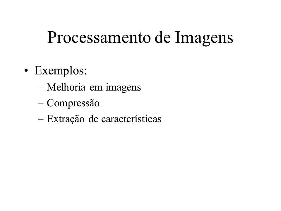 Processamento de Imagens Exemplos: –Melhoria em imagens –Compressão –Extração de características