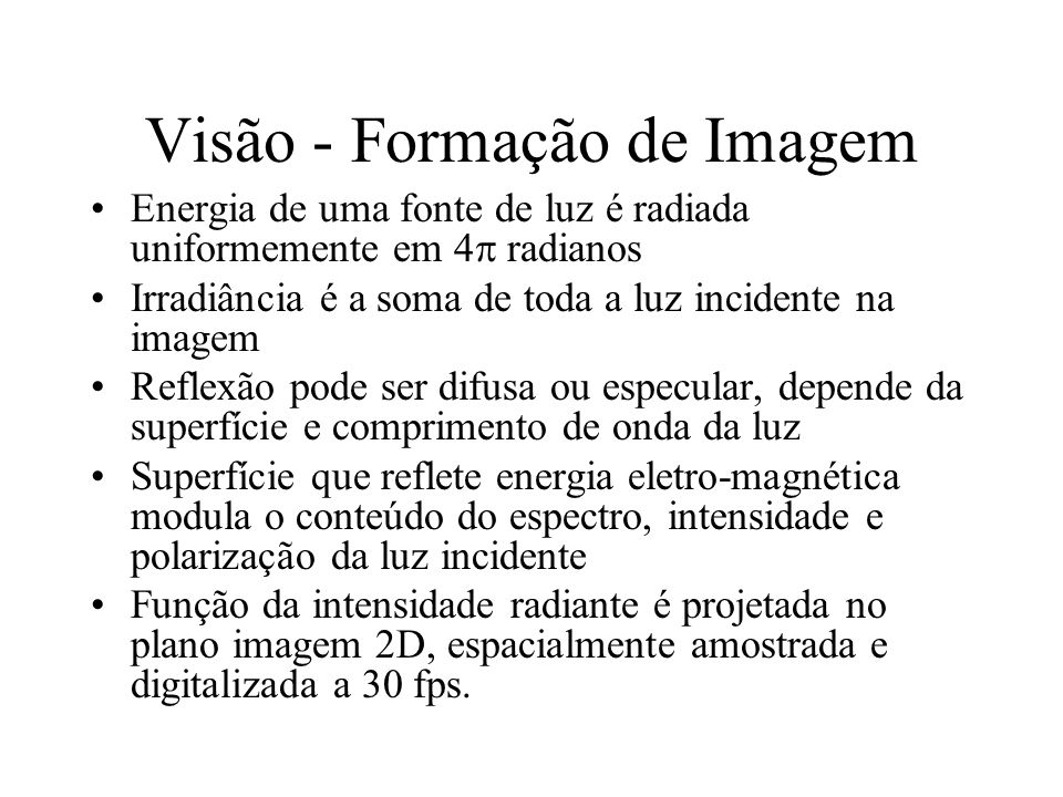 Visão - Formação de Imagem Energia de uma fonte de luz é radiada uniformemente em 4 radianos Irradiância é a soma de toda a luz incidente na imagem Re