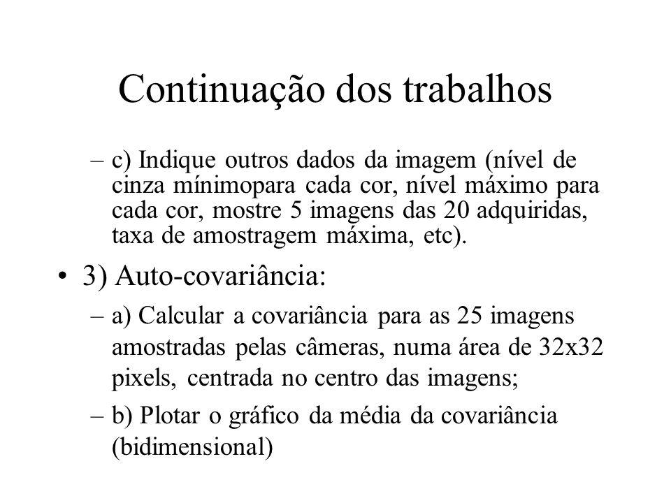 Continuação dos trabalhos –c) Indique outros dados da imagem (nível de cinza mínimopara cada cor, nível máximo para cada cor, mostre 5 imagens das 20