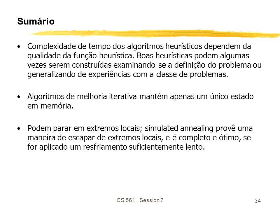 CS 561, Session 7 34 Sumário Complexidade de tempo dos algoritmos heurísticos dependem da qualidade da função heurística.