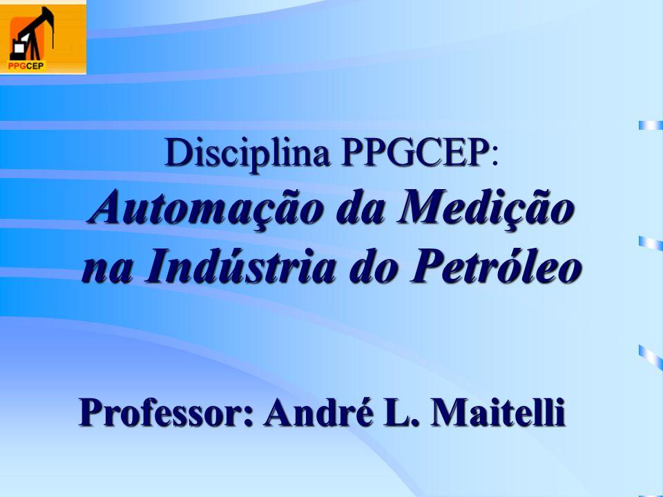 Disciplina PPGCEP Automação da Medição na Indústria do Petróleo Disciplina PPGCEP: Automação da Medição na Indústria do Petróleo Professor: André L. M