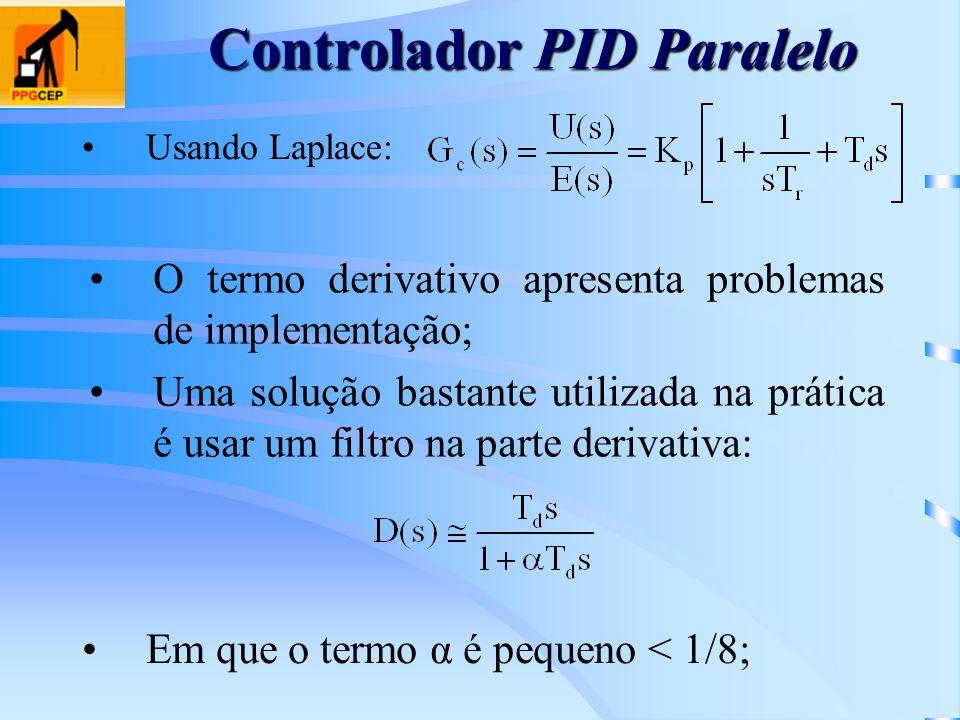 Controlador PID Paralelo Usando Laplace: O termo derivativo apresenta problemas de implementação; Uma solução bastante utilizada na prática é usar um